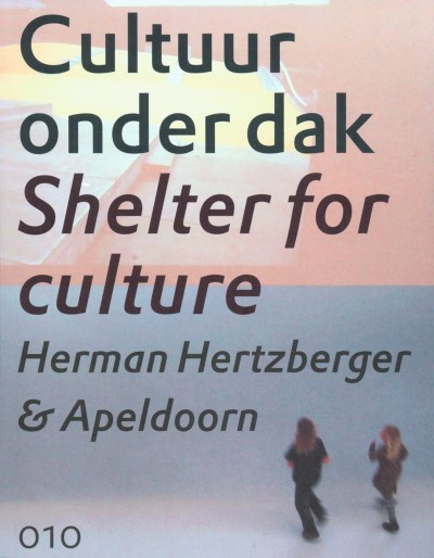 Shelter for culture. Herman Hertzberger & Apeldoorn